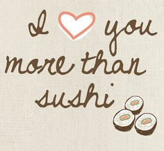 I Love You More Than Sushi but I want sushi for dinner. No objections from you! Art Print 8x10 by UUPP on Etsy, $20.00