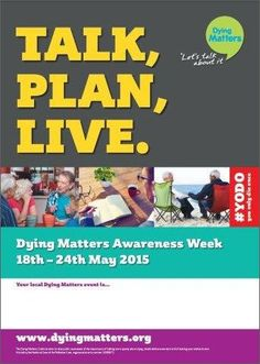 Our generic Awareness Week 2015 poster includes blank space to promote your own events and activities.   Order Awareness Week resources here: http://www.dyingmatters.org/page/talk-plan-live-resources