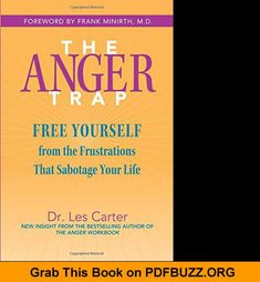 The Anger Trap Free Yourself from the Frustrations that Sabotage Your Life Anger Management For Kids, Your Life, Bestselling Author, Insight, Meditation, This Book, Relationship, Free, Zen
