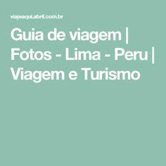 Guia de viagem | Fotos - Lima - Peru | Viagem e Turismo