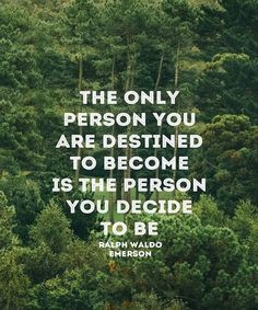 the only person you choose to be. wisdom quotes