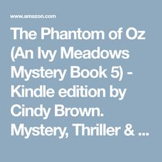 The Phantom of Oz (An Ivy Meadows Mystery Book 5) - Kindle edition by Cindy Brown. Mystery, Thriller & Suspense Kindle eBooks @ Amazon.com.