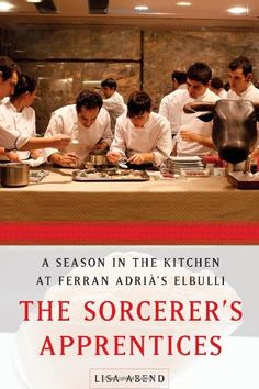 The Sorcerer's Apprentices: A Season in the Kitchen at Ferran Adrià's elBulli: Lisa Abend: 9781439175552: Amazon.com: Books