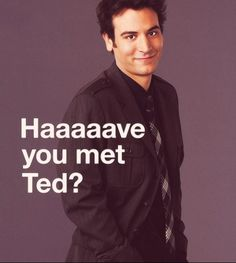Have your met Ted? one of those famous lines from the super funny TV show called How I Met Your Mother. And because this line is so funny this poster is How I Met Your Mother, Image Internet, Robin, Lets Play A Game, Neil Patrick Harris, Youre My Person, Alyson Hannigan, Book Tv, I Meet You