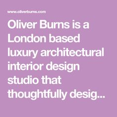 Oliver Burns is a London based luxury architectural interior design studio that thoughtfully designs the world's finest homes.