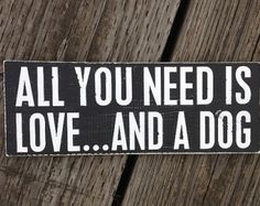All You Need Is Love and a Dog - Hand Painted Wood Sign Dog Phrases, Catchy Phrases, Painted Wood Signs, Hand Painted, Vinyl Crafts, Wood Crafts, Pallet Creations, Diy Craft Projects, Craft Ideas