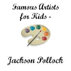 Famous Artists for Kids - Jackson Pollock.