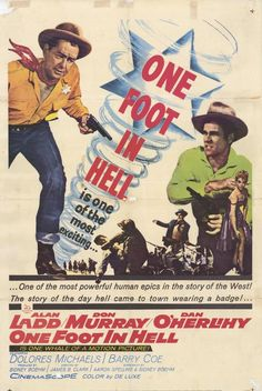 One Foot in Hell (1960)  Director: James B. Clark; Stars: Alan Ladd, Don Murray, Dan O'Herlihy, Dolores Michaels, Barry Coe
