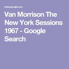 Van Morrison The New York Sessions 1967 - Google Search