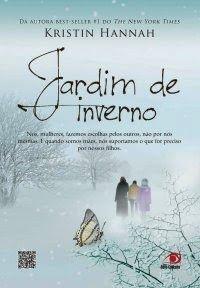 Resenha: Jardim de Inverno - Kristin Hannah ~ Bebendo Livros