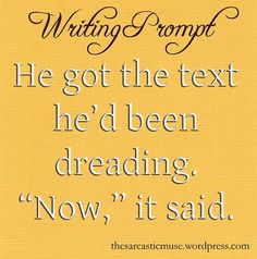 "He got the text he'd been dreading, ""now"" it said #writing #prompts"
