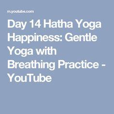 Day 14 Hatha Yoga Happiness: Gentle Yoga with Breathing Practice - YouTube
