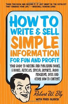 Bestseller Books Online How to Write & Sell Simple Information for Fun and Profit: Your Guide to Writing and Publishing Books, E-Books, Articles, Special Reports, Audio Programs, DVDs, and Other How-To Content Robert W. Bly $10.85