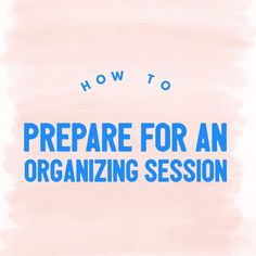 How to Prepare for an Organizing Session. Raleigh Professional Organizer, Nancy Haworth, discusses what to do before your first hands-on organizing session.