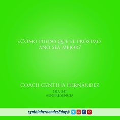 Día 341. En Presencia! ¿Como puedo hacer que el próximo año sea mejor? #2day #coaching #cynthiahernandez2day #enpresencia #instaquote #coaching #godspurpose #change #exito #tupuedes #journeyofachampion #dreams #lifecoaching #life