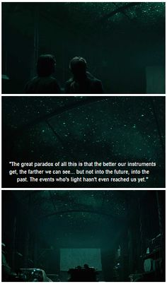 """The better our instruments get, the further we can see..."" -The Age of Adaline"