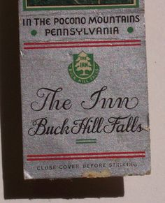 Pack of matches:The Inn at Buck Hill Falls - I worked here as a college student.  It was very grand then.  Now???