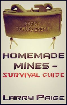 Homemade Mines - Survival Guide by Larry Paige http://www.amazon.com/dp/B00P4CBNWS/ref=cm_sw_r_pi_dp_phwewb0E33Z11