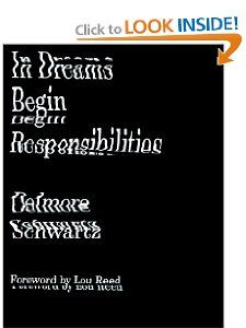 In Dreams Begin Responsibilities and Other Stories (New Directions Paperbook): Delmore Schwartz, James Atlas, Irving Howe, Lou Reed.  Love this--though I think only Delmore Schwartz (or someone that big) could get away with a cover like this.