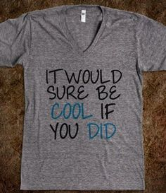 It would sure be cool if you did (Blake Shelton song).