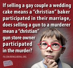 "If selling a gay couple a wedding cake means a ""christian"" baker participated in their marriage, does selling a gun to a murderer mean a ""christian"" gun store owner participated in the murder?"