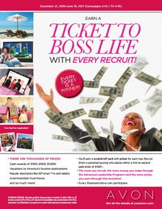 "Avon's TICKET TO BOSS LIFE!    Avon's TICKET TO BOSS LIFE!  Win thousands of prizes with Avon Leadership!  Cash awards of $100 $500 $1000  Vacations to America's favorite destinations  Popular electronics like 60"" smart TV's and tablets  Avon-branded must-haves  Ton's more!!!  You will earn a scratch off ticket card with guaranteed prizes! When your personal recruit places either a first or second paid order of $150! Every Avon representative can win! To join Avon today go to…"