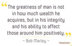 The greatness of a man is in his ability to affect those around him positively. #Marley #quote #inspiration #begreat