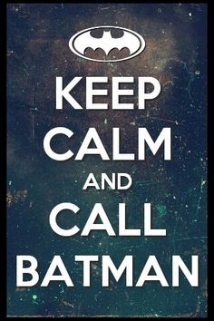 Ceep calm and call batman