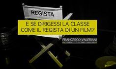 DIRIGI LA CLASSE COME FAREBBE IL REGISTA DI UN FILM