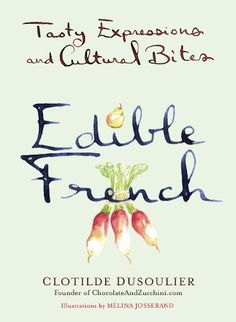 Edible French: Tasty Expressions and Cultural Bites by Clotilde Dusoulier