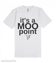 Moo Point   It's a Moo Point. Like a cow's opinion. It doesn't matter. #Skreened