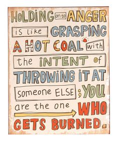 Holding onto anger is like ...