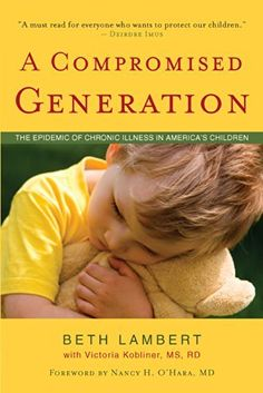 A Compromised Generation: The Epidemic of Chronic Illness in America's Children by Beth Lambert, http://www.amazon.com/dp/B00CHP2QSK/ref=cm_sw_r_pi_dp_kEAVtb1TB2Z58