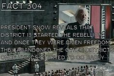 Hunger Games Fact: President Snow reveals that District 13 started the rebellion and once they were given freedom they abandoned the other districts once things started to go badly