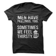 Men have feeling tool. Sometimes we feel thirsty.