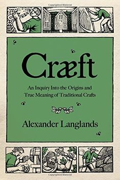 Cræft: An Inquiry Into the Origins and True Meaning of Traditional Crafts - An archaeologist takes us into the ancient world of traditional crafts to uncover their deep, original histories.In the midst of a seemingly endless supply of mass-manufactured products, we find ourselves nostalgic for products bearing the mark of authenticity―hand-made furniture, artisan ...