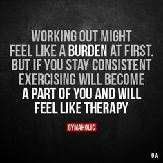 Working Out Might Feel Like A Burden At First But if you stay consistent, exercising will become a part of you and will feel like therapy. More motivation: https://www.gymaholic.co #fitness #motivation #workout #workoutmotivationgirllife #workoutmotivationgirlstaymotivated #fitnessmotivation