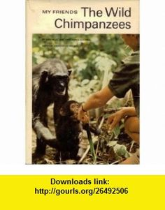 My Friends The Wild Chimpanzees (9781199702760) Baroness Jane van Lawick-Goodall, Baron Hugo van Lawick, Leonard Carmichael, Jane Goodall , ISBN-10: 1199702765  , ISBN-13: 978-1199702760 ,  , tutorials , pdf , ebook , torrent , downloads , rapidshare , filesonic , hotfile , megaupload , fileserve