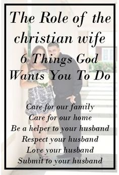 The Role of The Christian Wife - 6 things God wants you to do. Care for our family, Care for our home, Be a helper to your husband, Respect your husband, Love your husband, Submit to your husband