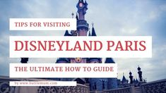 Tips for Visiting Disneyland Paris: The Ultimate How To Guide