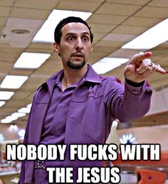 The Big Lebowski. Nobody Fucks with the Jesus!