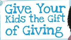 10 Ways to Give Your Kids the Gift of Giving