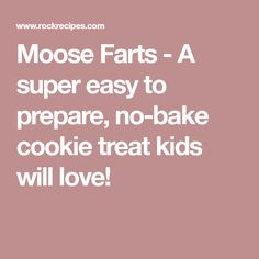 Moose Farts - A super easy to prepare, no-bake cookie treat kids will love!
