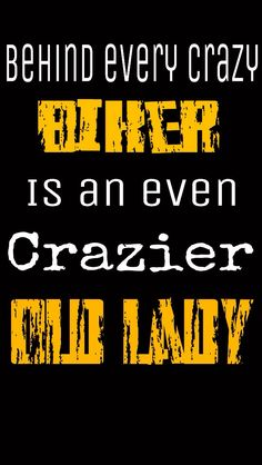 Behind every crazy biker, is an even crazier old lady!