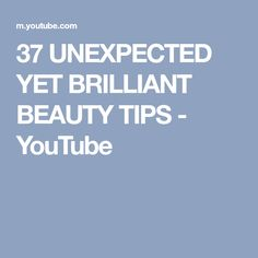 37 UNEXPECTED YET BRILLIANT BEAUTY TIPS - YouTube
