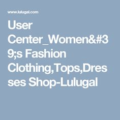 User Center_Women's Fashion Clothing,Tops,Dresses Shop-Lulugal