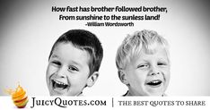"""How fast has brother followed brother, from sunshine to the sunless land!"" – William Wordsworth Post Quotes, Jokes Quotes, Daily Quotes, William Wordsworth, Brother Quotes, Be Yourself Quotes, Picture Quotes, Sunshine, Sayings"