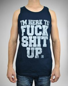 Im Here to Fuck Shit Up. Mens Tank