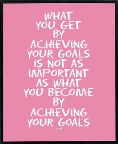 """What you get by achieving your goals is not as important as what you become by achieving your goals."" #quote"