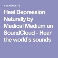 Heal Depression Naturally by Medical Medium on SoundCloud - Hear the world's sounds
